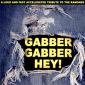 004 — Gabber Gabber Hey: A Loud and Fast Accelerated Tribute to the Ramones