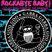 «Rockabye Baby! Lullaby Renditions Of The Ramones»